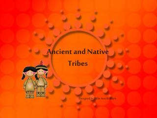 Ancient and Native Tribes