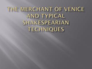 The merchant of Venice and typical Shakespearian techniques