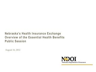 Nebraska's Health Insurance Exchange Overview of the Essential Health Benefits Public Session