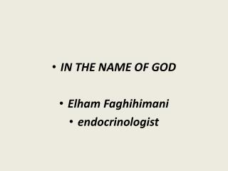 IN THE NAME OF GOD Elham Faghihimani endocrinologist