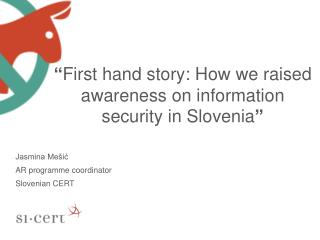 """ First  hand story:  How  we raised awareness on information security in  Slovenia """