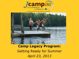 Camp  Legacy  Program: Getting Ready for Summer April 23, 2013