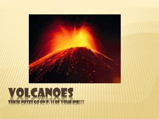 Volcanoes These notes go on p. 11 of your  inb !!!