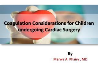 Coagulation Considerations for Children undergoing Cardiac Surgery
