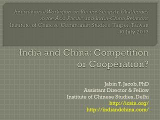 Jabin  T. Jacob, PhD Assistant Director & Fellow  Institute of Chinese Studies, Delhi