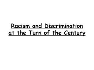 Racism and Discrimination at the Turn of the Century