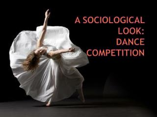 A Sociological Look: Dance Competition