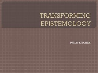 TRANSFORMING EPISTEMOLOGY