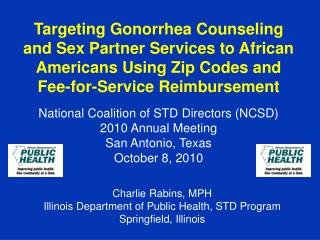 National Coalition of STD Directors (NCSD) 2010 Annual Meeting San Antonio, Texas October 8, 2010