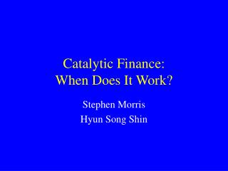 Catalytic Finance:   When Does It Work?