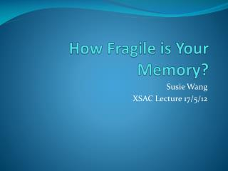 How Fragile is Your Memory?