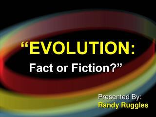 """EVOLUTION:"