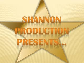 Shannon Production presents…