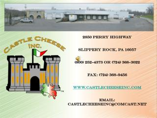 2850 Perry Highway Slippery rock, pa 16057 (800) 252-4373 or (724) 368-3022 Fax: (724) 368-9456 castlecheeseinc Email: c