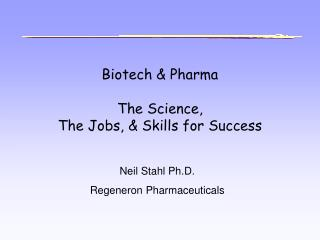 Biotech & Pharma  The Science,  The Jobs, & Skills for Success