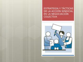 ESTRATEGIA  Y  TÁCTICAS DE LA  ACCIÓN  SINDICAL EN LA  NEGOCIACIÓN  COLECTIVA