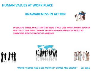 HUMAN VALUES AT WORK PLACE                            UNAWARENESS IN ACTION