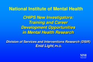 CHIPS New Investigators: Training and Career Development Opportunities  in Mental Health Research Division of Services a