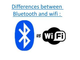 Differences between Bluetooth and wifi :
