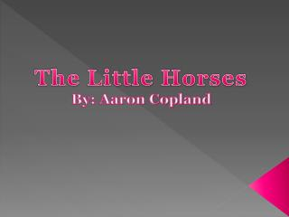 The Little Horses  By: Aaron Copland