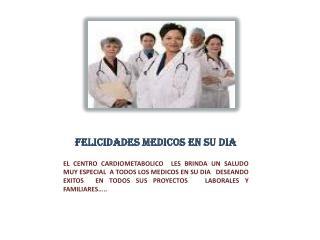 FELICIDADES MEDICOS EN SU DIA