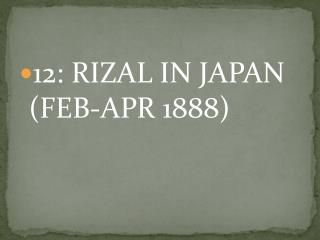 12: RIZAL IN JAPAN (FEB-APR 1888)