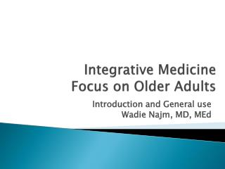 Integrative Medicine  Focus on Older Adults