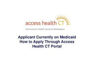 Applicant Currently on Medicaid How to Apply Through Access Health CT Portal