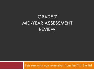 Grade 7 Mid-YEAR  ASSESSMENT Review
