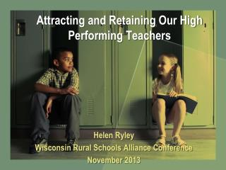 Attracting and Retaining Our High  Performing Teachers