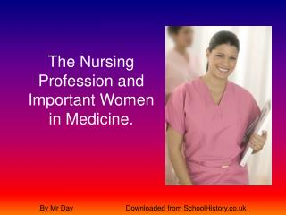 The Nursing Profession and Important Women in Medicine.