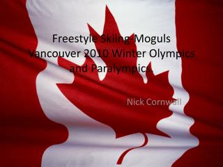 Freestyle Skiing-Moguls      Vancouver 2010 Winter Olympics and  Paralympics.