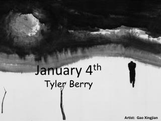 January 4 th Tyler Berry