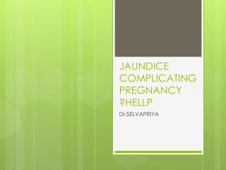 JAUNDICE COMPLICATING PREGNANCY ?HELLP