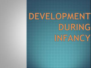 DEVELOPMENT DURING INFANCY