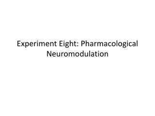 Experiment  Eight:  Pharmacological  Neuromodulation