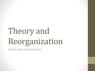 Theory and Reorganization
