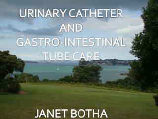 URINARY CATHETER and  GASTRO-INTESTINAL TUBE CARE