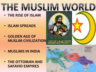 THE RISE OF ISLAM ISLAM SPREADS GOLDEN AGE OF MUSLIM CIVILIZATION MUSLIMS IN INDIA