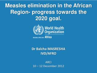 Measles  elimination  in the African  Region-  progress towards  the  2020  goal .