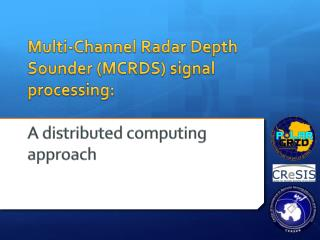Multi-Channel Radar Depth Sounder (MCRDS) signal processing: A distributed computing approach