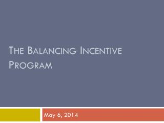 The Balancing  Incentive  Program