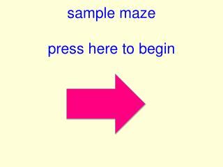 sample maze press  here to begin