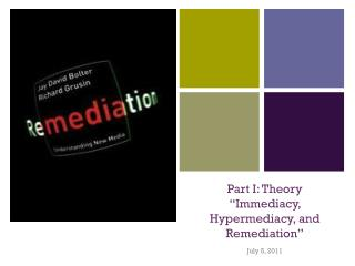 "Part I: Theory ""Immediacy,  Hypermediacy , and Remediation"""