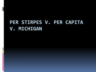 Per  Stirpes  v. per capita v.  michigan