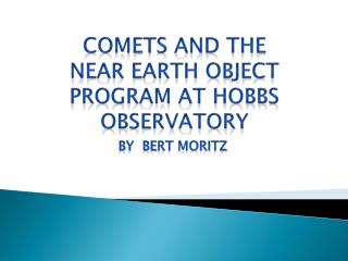 COMETS AND THE  NEAR EARTH OBJECT PROGRAM AT HOBBS OBSERVATORY