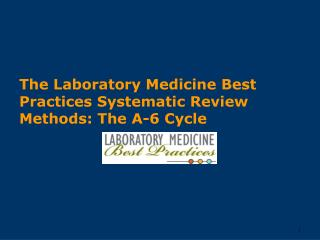 The Laboratory Medicine Best Practices Systematic Review Methods: The A-6 Cycle