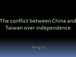 The  conflict between China and Taiwan over  independence Peng  Du