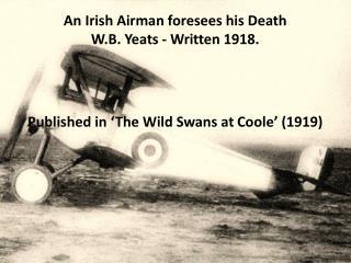An Irish Airman foresees his Death  W.B. Yeats - Written 1918.