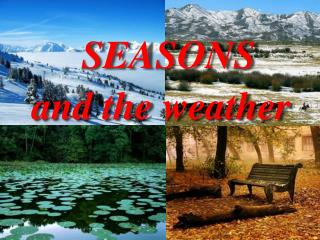 SEASONS and the weather
